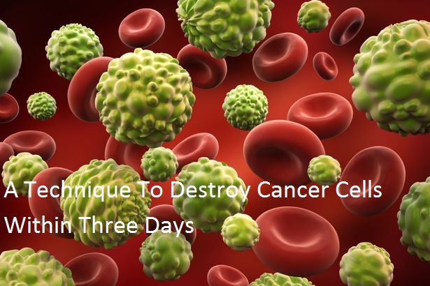 A Technique To Destroy Cancer Cells Within Three Days