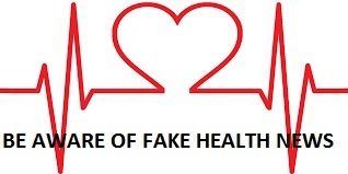 BE AWARE OF FAKE HEALTH NEWS
